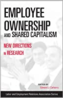 Employee Ownership and Shared Capitalism: New Directions in Research (Labor and Employment Relations Association Series)