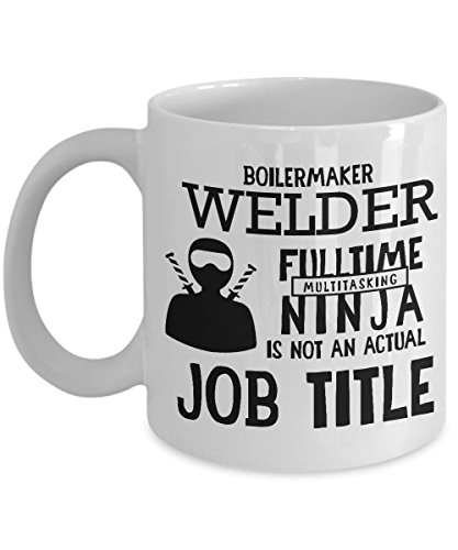 Boiler maker Welder fulltime Multitasking Ninja is not an actual Job Title. Best coffee mug gifts Ideas for men