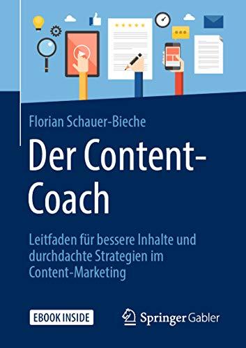 Der Content-Coach: Leitfaden für bessere Inhalte und durchdachte Strategien im Content-Marketing