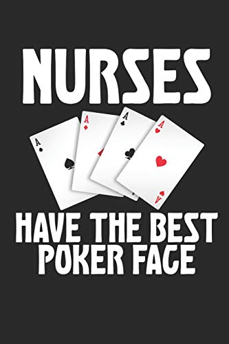 Nurses Have The Best Poker Face: Sarcastic Card Playing Meme 100 Page Notebook