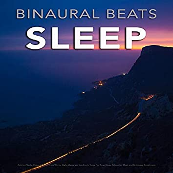 Binaural Beats Sleep: Ambient Music, Binaural Beats, Theta Waves, Alpha Waves and Isochronic Tones For Deep Sleep, Relaxation Music and Brainwave Entrainment