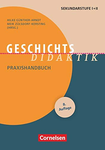 Fachdidaktik: Geschichts-Didaktik :Praxishandbuch für die Sekundarstufe I und II. Buch: Geschichts-Didaktik (8., überarbeitete Auflage) - Praxishandbuch für die Sekundarstufe I und II - Buch
