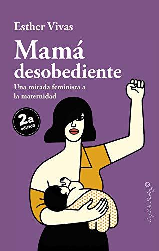 Mamá desobediente (ENSAYO) (Spanish Edition)
