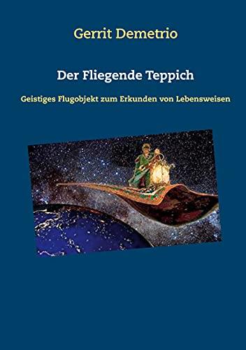 Der Fliegende Teppich: Geistiges Flugobjekt zum Erkunden von Lebensweisen (German Edition)