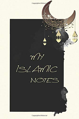 My islamic Notes: Blank Lined Islamic Notebook with Softcover, Gratitude Journal for muslim, Islamic Calendar, Islamic Gift, 6x9 Inches, 100 Pages