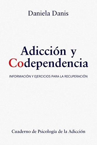 Adicción y Codependencia: Información  y Ejercicios para la Recuperación