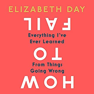 How to Fail: Everything I've Ever Learned from Things Going Wrong                   By:                                                                                                                                 Elizabeth Day                               Narrated by:                                                                                                                                 Elizabeth Day                      Length: 9 hrs and 42 mins     173 ratings     Overall 4.7