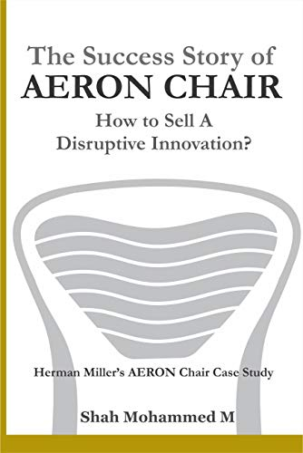 The Success Story Of AERON Chair: How to Sell A Disruptive Innovation? (English Edition)