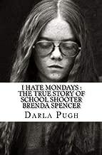 I Hate Mondays : The True Story of School Shooter Brenda Spencer