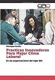 Practicas Innovadoras Para Mejor Clima Laboral: En las organizaciones del siglo XXI