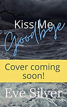Kiss Me Goodbye by [Eve Silver]