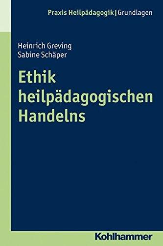 Ethik Heilpadagogischen Handelns (Praxis Heilpadagogik)