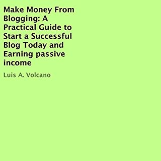 Make Money from Blogging: A Practical Guide to Start a Successful Blog Today and Earning Passive Income audiobook cover art