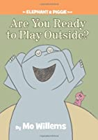 Are You Ready to Play Outside? (An Elephant and Piggie Book) (An Elephant and Piggie Book, 7)