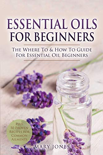 Essential Oils for Beginners: The Where To & How To Guide For Essential Oil Beginners (Essential Oils in Black&White)