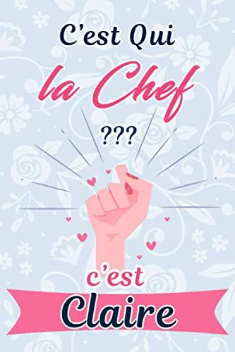 C'est Qui La Chef ??? C'est Claire : Carnet Pointillé / Agenda: Cahier Bujo / Dotted Journal / idée cadeau
