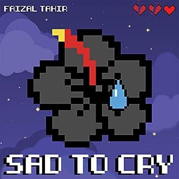 Sad To Cry