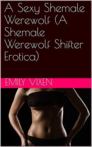 A Sexy Shemale Werewolf (A Shemale Werewolf Shifter Erotica) (English Edition)