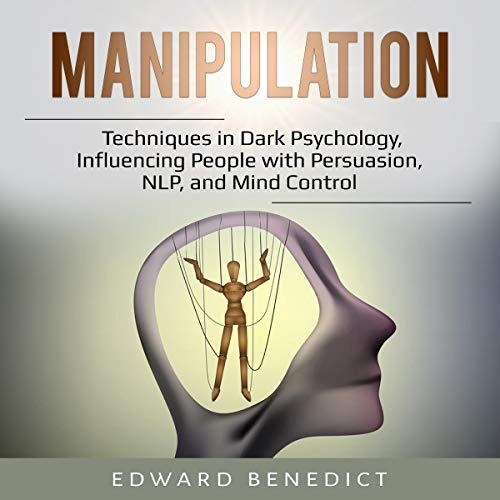 Manipulation: Techniques in Dark Psychology, Influencing People with Persuasion, NLP, and Mind Control audiobook cover art