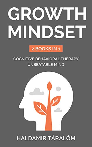 GROWTH MINDSET: 2 BOOKS IN 1: Cognitive Behavioral Therapy, Unbeatable Mind (English Edition)