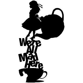 Amazon Com Alice In Wonderland We Re All Mad Here Black Decal Vinyl Sticker Cars Trucks Vans Walls Laptop Black 5 5 X 3 In Lli523 Automotive
