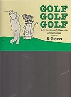 Golf, Golf, Golf: A Hilarious Collection of Cartoons