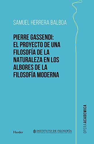 Pierre Gassendi: El proyecto de una filosofía de la naturaleza en los albores de la filosofía moderna (Opera Academica nº 0) (Spanish Edition)