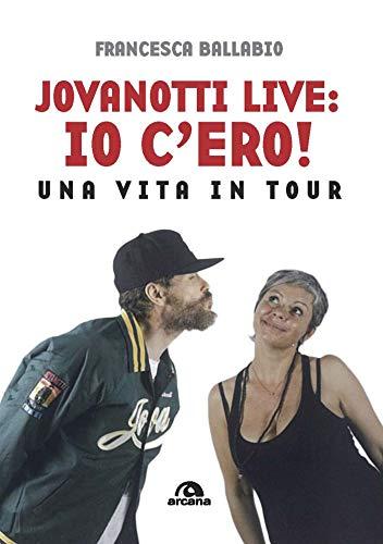 Jovanotti live: io c'ero!: Una vita in tour (Musica) (Italian Edition)