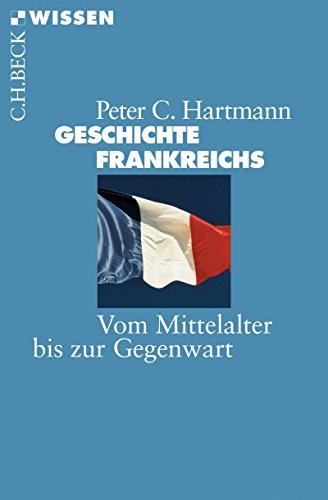 Geschichte Frankreichs: Vom Mittelalter bis zur Gegenwart (Beck\'sche Reihe 2124)
