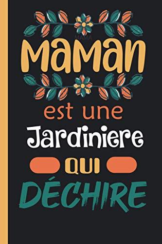 MAMAN Est Une Jardiniere Qui Déchire: Carnet de notes Journal très original: Bloc-notes ligné, dimension ( 6x 9), idéal cadeau pour Sa chere Maman