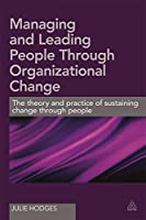 Managing and Leading People Through Organizational Change: The Theory and Practice of Sustaining Change Through People
