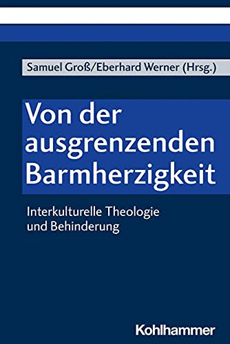 Von der ausgrenzenden Barmherzigkeit: Interkulturelle Theologie und Behinderung