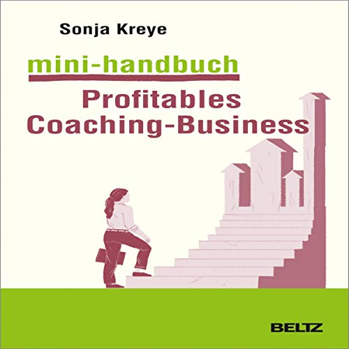 Mini-Handbuch Profitables Coaching Business: Positionierung - Kundengewinnung - Verkaufsstrategien