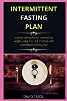 Intermittent Fasting Diet Plan: step by step guide on how to loss weight using the 16:8 method with intermittent fasting plan