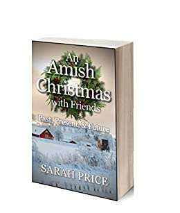 An Amish Christmas with Friends: Past, Present, and Future: An Anthology of 12 Amish Holiday Stories (Fruits of the Spirit (Season One)) by [Sarah Price]