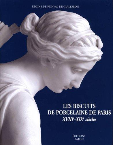 Les Biscuits de porcelaine de Paris : XVIIIe-XIXe siècles