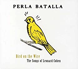 Bird on the Wire/the Songs of Leonard Cohen by Perla Batalla (2005-08-16)