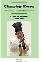 Changing Korea: Understanding Culture and Communication (Critical Intercultural Communication Studies)