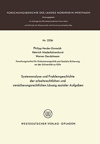 Systemanalyse und Problemgeschichte der arbeitsrechtlichen und versicherungsrechtlichen Lösung sozialer Aufgaben (Forschungsberichte des Landes Nordrhein-Westfalen (2236), Band 2236)