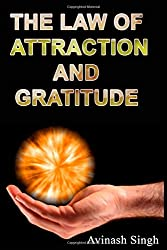 THE LAW OF ATTRACTION AND GRATITUDE Avinash Singh