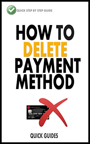 How To Delete A Payment Method: Easy To Follow, Step By Step Guide With Screenshots On How To Delete A Payment Method From Amazon Account (English Edition)