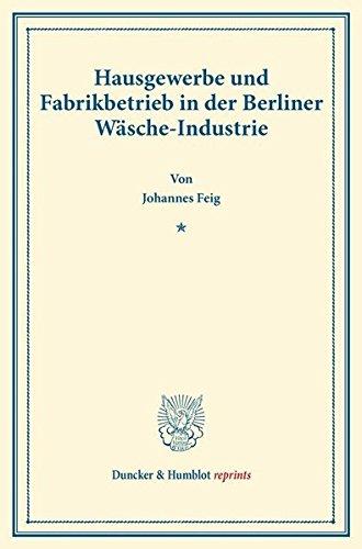 Hausgewerbe und Fabrikbetrieb in der Berliner Wäsche-Industrie.: (Staats- und socialwissenschaftliche Forschungen XIV.2). (Duncker & Humblot reprints)