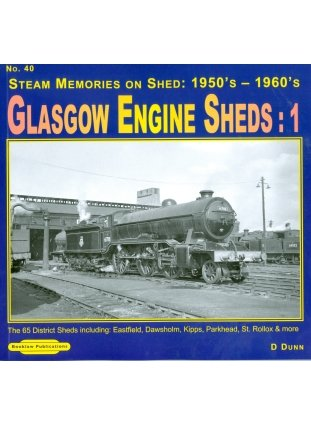 Glasgow Engine Sheds: Steam Memories on Shed 1950's-1960's: No. 40: The 65 Sheds Including: Eastfield, Dawsholm, Kipps, Parkhead, St. Rollox & More