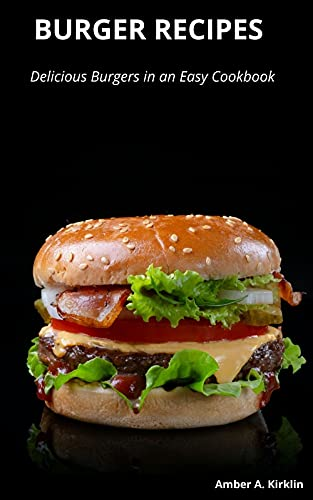 Burger Recipes: Delicious Burgers in an Easy Cookbook (English Edition)