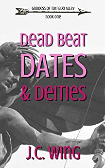 Dead Beat Dates & Deities (Goddess of Tornado Alley Book 1) by [J.C. Wing]
