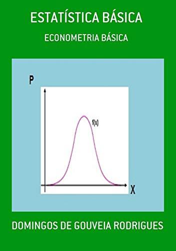 ESTATÍSTICA BÁSICA: ECONOMETRIA BÁSICA (MÉTODOS QUANTITATIVOS Livro 1)