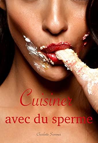 Couverture du livre Cuisiner avec du sperme: Le livre de recettes spécial pour les connaisseurs culinaires ! Pour une toute nouvelle expérience gustative.