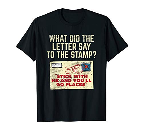 What Did The Letter Say To The Stamp Stick With And You'll T-Shirt