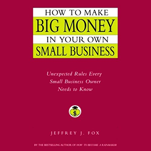 How to Make Big Money In Your Own Small Business audiobook cover art