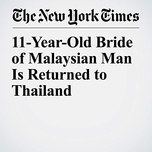 11-Year-Old Bride of Malaysian Man Is Returned to Thailand copertina